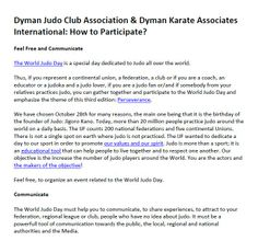 Dyman Judo Club Association & Dyman Karate Associates International: How to Participate? - The World Judo Day is a special day dedicated to Judo all over the world.   Social Groups: http://dymanjudoclub.wordpress.com/ http://dymanjudoclub.edublogs.org/ http://dymanjudoclub.userecho.com/ http://www.movellas.com/en/group/detail/201311250645050729