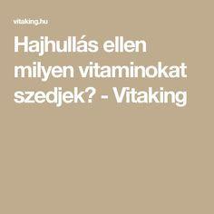 Hajhullás ellen milyen vitaminokat szedjek? - Vitaking Vitamins, Hair Beauty, Nail, Makeup, Make Up, Face Makeup, Nails, Vitamin D, Maquiagem