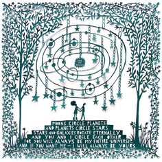 """Paper Cut by Rob Ryan """"You are my universe. Moons circle planets and planets circle stars, stars and galaxies rotate eternally and you and I circle each other for you are my universe entirely and I will always be yours."""""""