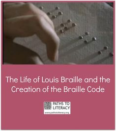 Learn about the life of Louis Braille and the creation of the braille code.