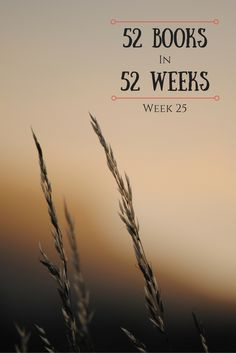 52 Books in 52 Weeks - Week 25 52 Weeks, Bibliophile, You Changed, Perspective, Books To Read, This Book, Reading, My Love, Claire