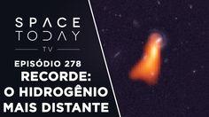 Recorde Pulverizado - Hidrogênio Mais Distante Detectado - Space Today T...