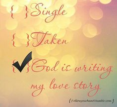 I can't wait to live my love story that God has prepared for me.