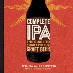 Complete IPA: The Guide to Your Favorite Craft Beer, A Colorful Comprehensive Book About India Pale Ale