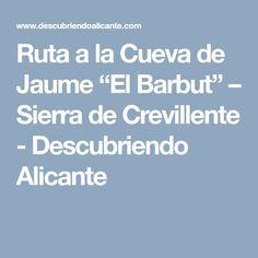 """Ruta a la Cueva de Jaume """"El Barbut"""" – Sierra de Crevillente - Descubriendo Alicante"""