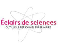 Éclairs de sciences  (outille les enseignants du primaire en leur offrant des outils et un service d'aide structurée afin qu'ils puissent dynamiser leur enseignement de la science) Ressources téléchargeables en ligne