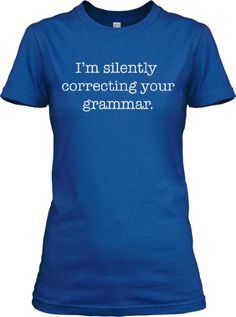 Amazon.com: Women's I'm Silently Correcting Your Grammar T Shirt Funny English Tee: Clothing