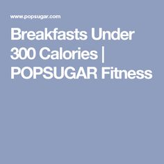 Breakfasts Under 300 Calories | POPSUGAR Fitness