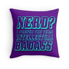 Home sweet 25% off Pillows, Tapestries, & Duvet Covers. Use SWEETHOME25.Nerd? I prefer the term Intellectual Badass by augustinet