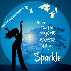 Don't let anyone dim your sparkle!