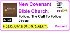 #RELIGION #PODCAST  New Covenant Bible Church: Messages (Audio)    Follow: The Call To Follow Jesus    LISTEN...  http://podDVR.COM/?c=f35650c9-8af6-b7fc-d65b-6c36d528a6b5