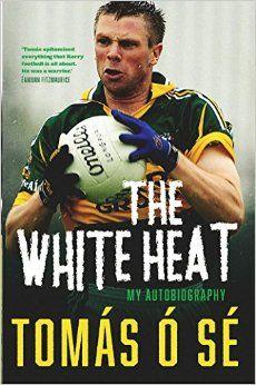 The White Heat: The Autobiography: Amazon.co.uk: Tomás Ó Sé: 9780717169344: Books