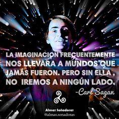 """Almas Soñadoras en Instagram: """"La imaginación frecuentemente nos llevará a mundos que jamás fueron. Pero sin ella, no iremos a ningún lado. ~Carl…"""""""