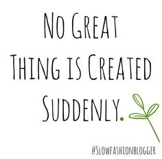 No great Thing is created suddenly. #ecoissexy #slowfashionblogger #greencoture #fairliving #nomorefastfashion #ecochic #greencoture #slowfashion #sustainable #ethical #ecochic #environment #becausetherearenoPlanetB