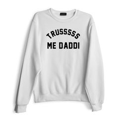 TRUSSSSS ME DADDI Sweatshirt, Private Party.