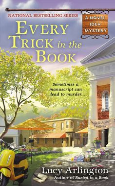 Every Trick in the Book (2013) (The second book in the Novel Idea Mystery series) A novel by Lucy Arlington