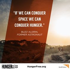 """""""If we can conquer space we can conquer hunger."""" –Buzz Aldrin. We take these words as words of hope. We've made it to space, now let's tackle hunger. Let's make this planet #hungerfree. hungerfree.org"""