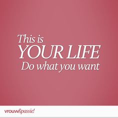 This is your life. Do what you want! #vrouwenpassie #quotes