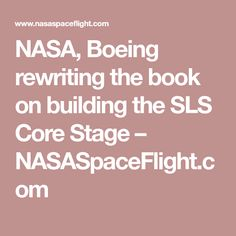 NASA, Boeing rewriting the book on building the SLS Core Stage – NASASpaceFlight.com