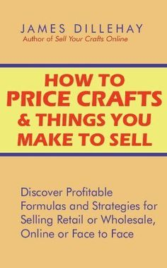How to Price Crafts and Things You Make to Sell by James Dillehay. $5.00. www.letrasdecanci.... Learn how to price crafts and things you make to sell with this easy-to-follow manual. Discover formulas and strategies to make your craft prices more profitable, when selling retail or wholesale, online or to stores and at craft shows. If you have been considering starting a home business with t...