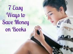 7 Easy Ways to Save Money On Books--ways to save on books so you don't have to spend a fortune!