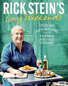 Rick Stein's Long Weekends: Over 100 New Recipes from My Travels Around Europe