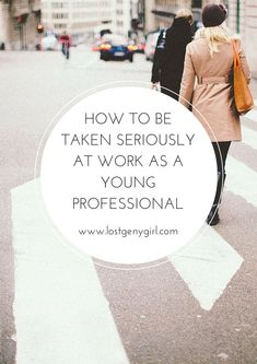 How To Be Taken Seriously At Work As A Young Professional #careeradvice