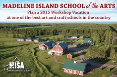 Madeline Island School of the Arts. Featuring five day workshops for adults in writing, painting, quilting, fiber arts and yoga. World-renowned instructors, spacious studios, superior on-site accommodations and meals.