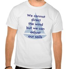 We Cannot Direct The Wind T Shirt, Hoodie Sweatshirt