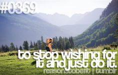 Reasons to be fit on tumblr: #0369 - to stop wishing for it and just do it.