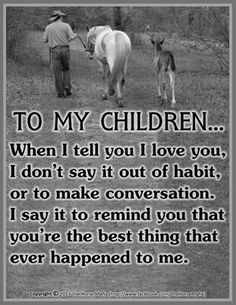 To my children: When I tell you I love you, I don't it out of habit I Love My Son, My Beautiful Daughter, To My Daughter, Love You, Beautiful Children, Beautiful Babies, Daughter Quotes, Mother Quotes, Great Quotes