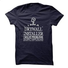 i am DRYWALL INSTALLER. i solve problems - #wifey shirt #maroon sweater. I WANT THIS => https://www.sunfrog.com/LifeStyle/i-am-DRYWALL-INSTALLER-i-solve-problems.html?68278