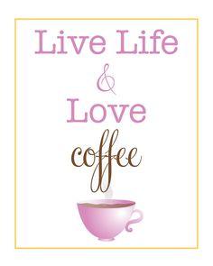 Live life and love coffee...:)
