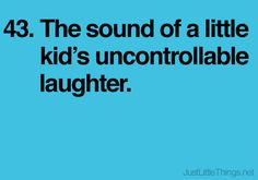 The sound of a little kid's uncontrollable laughter.
