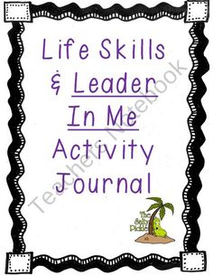 Life Skills and Leader in Me Activity Journal from The Salty Pickle on TeachersNotebook.com (52 pages)