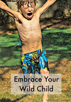 Embrace your Wild Child - Keeping Life Sane
