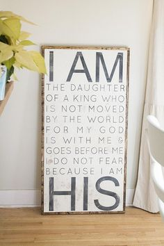 I am   The daughter of a KING  Who is not moved by the world  For God is with me and goes before me  I do not fear because   I am  HIS