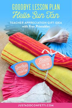 Looking for a cute teacher appreciation gift idea? This Goodbye Lesson Plan Hello Sun Tan teacher gift idea is so adorable! Just attach the free printable tag to a beach towel or any summery gift. #teachergift #teacherappreciation #JustAddConfetti