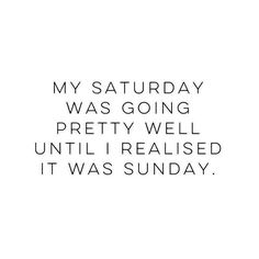 My Saturday was going pretty well until I realised it was Sunday