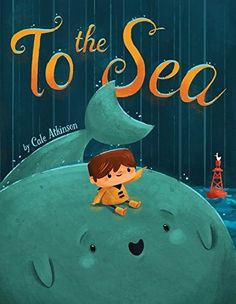To the Sea by Cale Atkinson | 17 Of The Most Beautifully Illustrated Picture Books In 2015