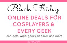 Black Friday & Cyber Monday Deals for Cosplayers and Every Geek -- from wigs to apparel and other geeky necessities!