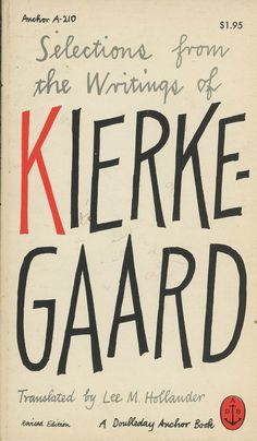 "Selections from the Writings of Kierkegaard - The Accidental Optimist  ""Soren Kierkegaard : Life can only be understood backwards, but it must be lived forward"