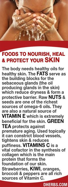 The body needs healthy oils for healthy skin. The fats serve as the building blocks for the oil producing glands that reduce dryness  form a protective barrier. Raw nuts  seeds are 1 of the richest sources of omega-6 oils  a natural vitamin E. Green tea protects against premature aging. Topically it can constrict blood vessels, tightens skin  reduces puffiness. Strawberries, kiwi, oranges, broccoli  peppers are all rich sources of Vitamin C a vital cofactor in the synthesis of collagen...