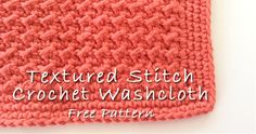 "How to Crochet a Textured Washcloth - free 8"" crochet square pattern from How to Arm Knit."