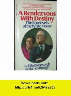 A Rendezvous With Destiny The Roosevelts of the White House Elliott Roosevelt, James Brough ,   ,  , ASIN: B0016BSJAK , tutorials , pdf , ebook , torrent , downloads , rapidshare , filesonic , hotfile , megaupload , fileserve