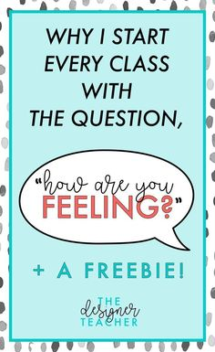 "Build emotional literacy and establish rapport by starting your class with one simple question: ""How are you feeling?"" {from The Designer Teacher}"
