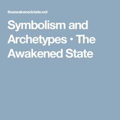Symbolism and Archetypes • The Awakened State