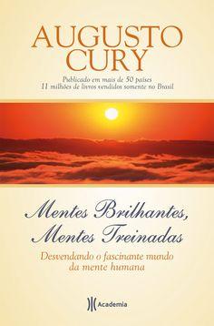 Mentes brilhantes, mentes treinadas - Augusto Cury  Para ler!!