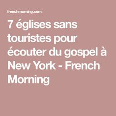 7 églises sans touristes pour écouter du gospel à New York - French Morning