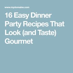 16 Easy Dinner Party Recipes That Look (and Taste) Gourmet